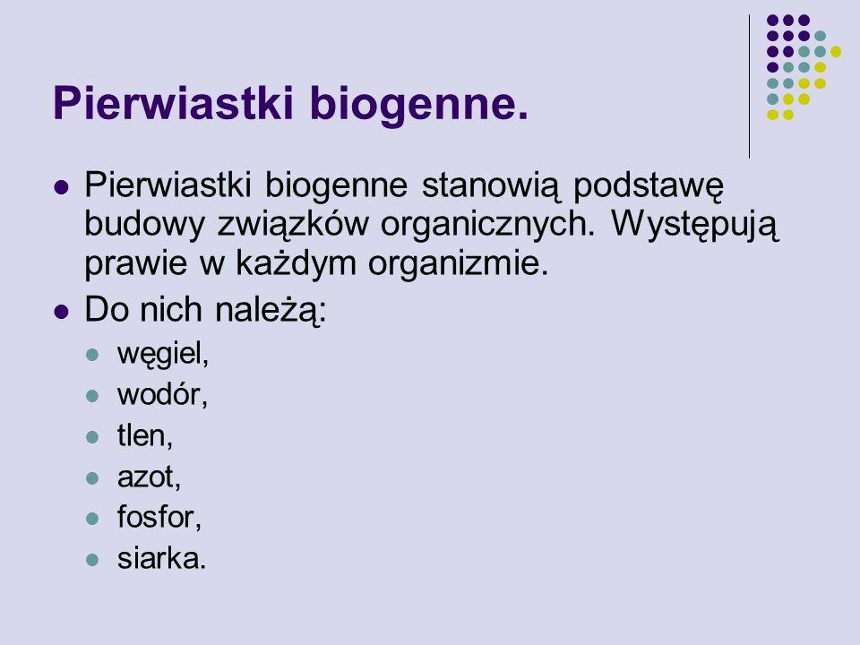 Pierwiastki biogenne.Pierwiastki biogenne stanowią podstawę budowy związków organicznych.