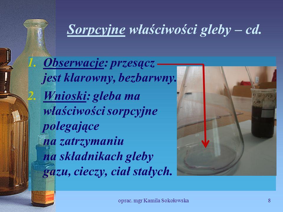 Sorpcyjne właściwości gleby – cd. 1.Obserwacje: przesącz jest klarowny, bezbarwny.