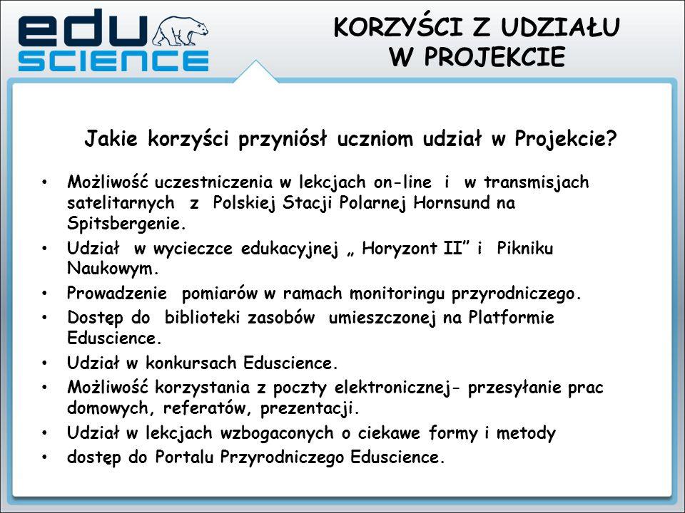 Jakie korzyści przyniósł uczniom udział w Projekcie? Możliwość uczestniczenia w lekcjach on-line i w transmisjach satelitarnych z Polskiej Stacji Pola