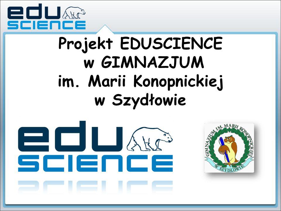 Projekt EDUSCIENCE w GIMNAZJUM im. Marii Konopnickiej w Szydłowie