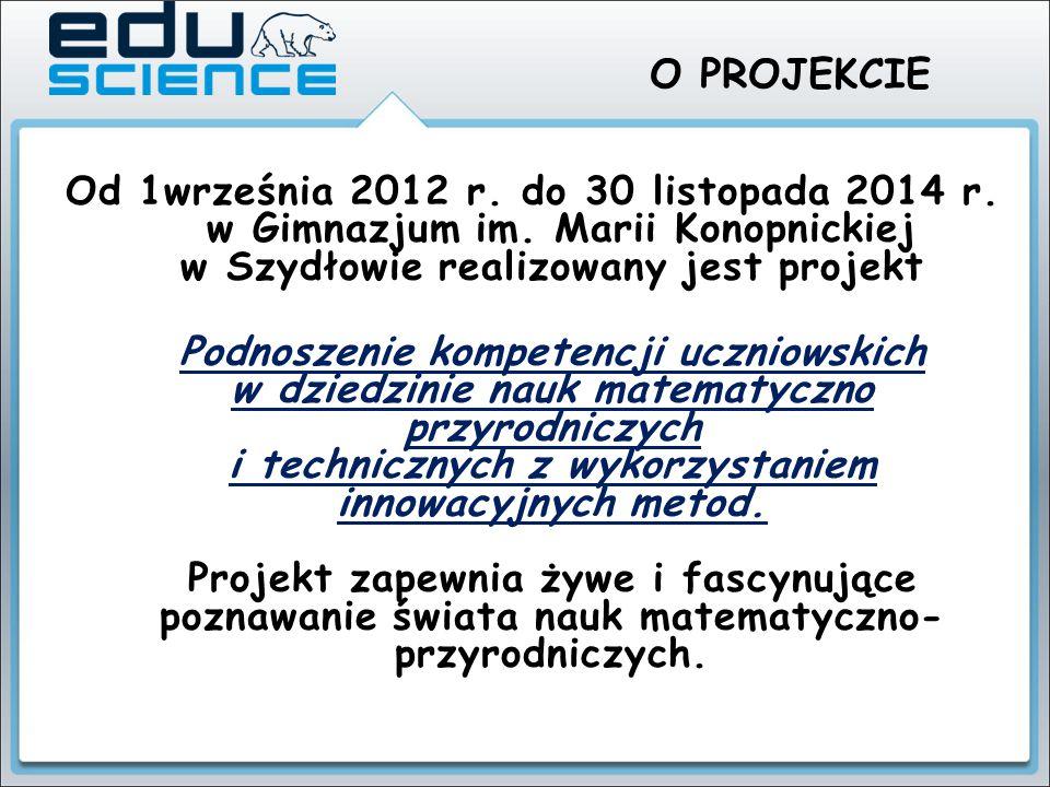 O PROJEKCIE Od 1września 2012 r. do 30 listopada 2014 r. w Gimnazjum im. Marii Konopnickiej w Szydłowie realizowany jest projekt Podnoszenie kompetenc