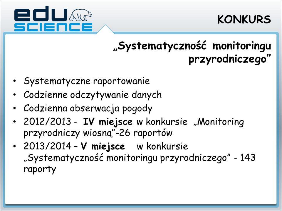"""KONKURS """"Systematyczność monitoringu przyrodniczego"""" Systematyczne raportowanie Codzienne odczytywanie danych Codzienna obserwacja pogody 2012/2013 -"""