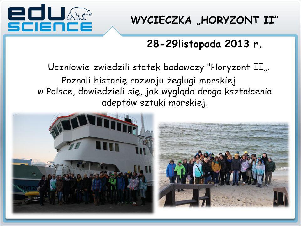 """WYCIECZKA """"HORYZONT II 28-29listopada 2013 r. Uczniowie zwiedzili statek badawczy Horyzont II""""."""