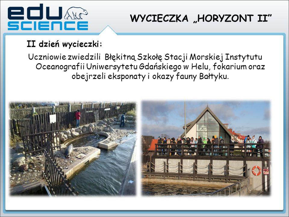 """WYCIECZKA """"HORYZONT II Uczniowie zwiedzili Błękitną Szkołę Stacji Morskiej Instytutu Oceanografii Uniwersytetu Gdańskiego w Helu, fokarium oraz obejrzeli eksponaty i okazy fauny Bałtyku."""