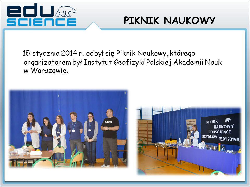 PIKNIK NAUKOWY 15 stycznia 2014 r. odbył się Piknik Naukowy, którego organizatorem był Instytut Geofizyki Polskiej Akademii Nauk w Warszawie.