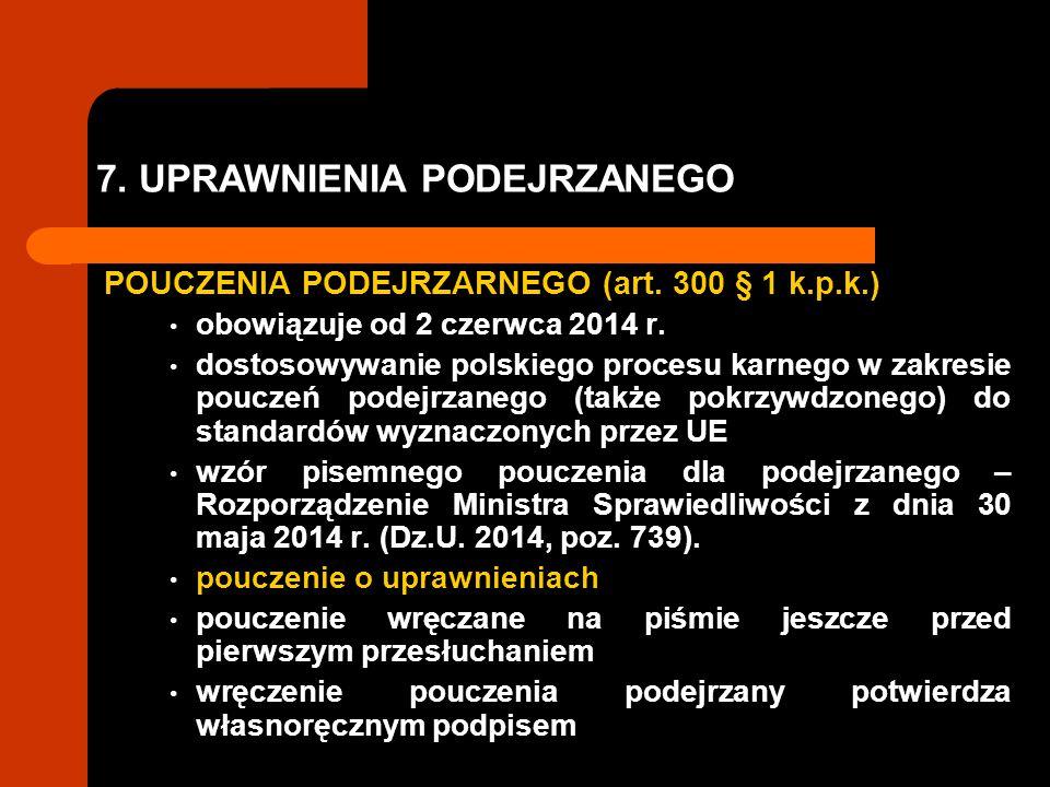 7. UPRAWNIENIA PODEJRZANEGO POUCZENIA PODEJRZARNEGO (art. 300 § 1 k.p.k.) obowiązuje od 2 czerwca 2014 r. dostosowywanie polskiego procesu karnego w z