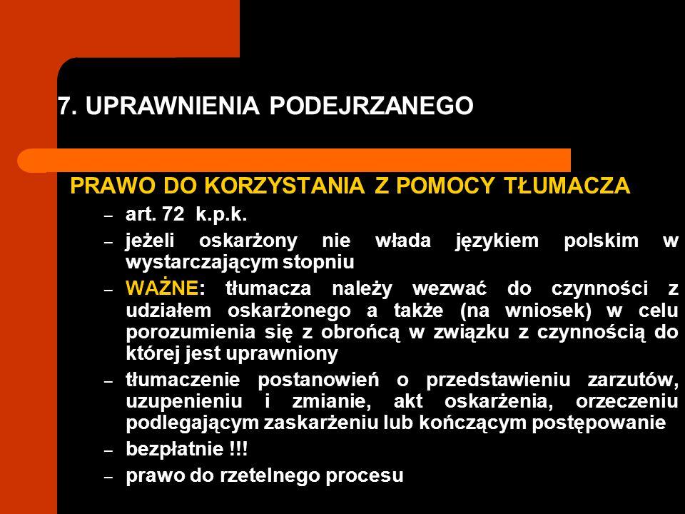 7. UPRAWNIENIA PODEJRZANEGO PRAWO DO KORZYSTANIA Z POMOCY TŁUMACZA – art. 72 k.p.k. – jeżeli oskarżony nie włada językiem polskim w wystarczającym sto