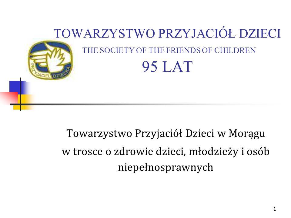 TOWARZYSTWO PRZYJACIÓŁ DZIECI THE SOCIETY OF THE FRIENDS OF CHILDREN 95 LAT Towarzystwo Przyjaciół Dzieci w Morągu w trosce o zdrowie dzieci, młodzież