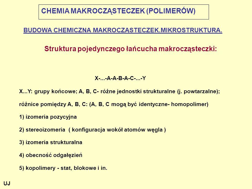 CHEMIA MAKROCZĄSTECZEK (POLIMERÓW) Struktura pojedynczego łańcucha makrocząsteczki: X-...-A-A-B-A-C-...-Y X...Y: grupy końcowe; A, B, C- różne jednost