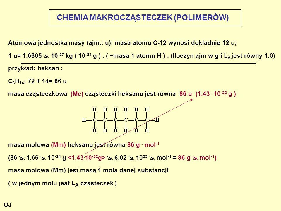 CHEMIA MAKROCZĄSTECZEK (POLIMERÓW) Atomowa jednostka masy (ajm.; u): masa atomu C-12 wynosi dokładnie 12 u; 1 u= 1.6605  10 -27 kg ( 10 -24 g ), ( ~m