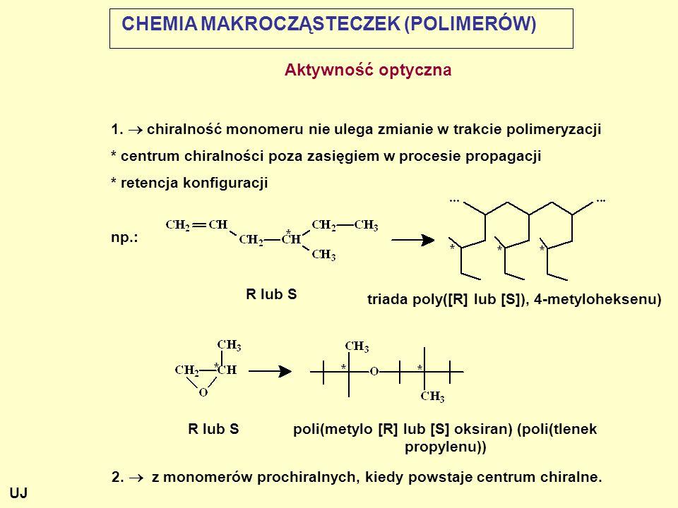 CHEMIA MAKROCZĄSTECZEK (POLIMERÓW) Aktywność optyczna 1.  chiralność monomeru nie ulega zmianie w trakcie polimeryzacji * centrum chiralności poza za