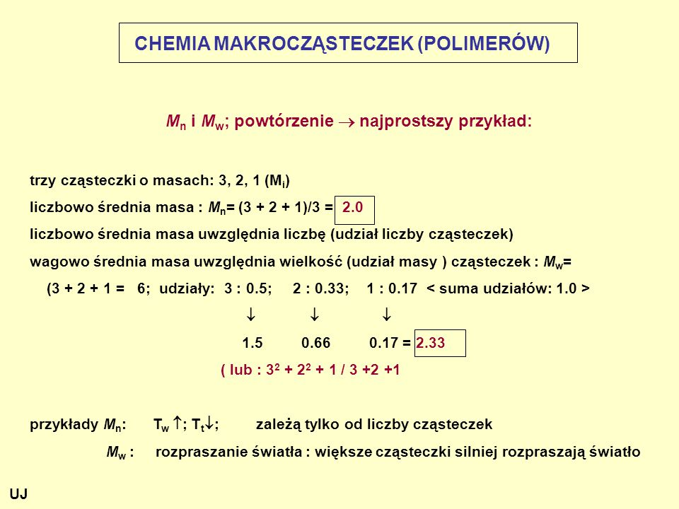 M n i M w ; powtórzenie  najprostszy przykład: trzy cząsteczki o masach: 3, 2, 1 (M i ) liczbowo średnia masa : M n = (3 + 2 + 1)/3 = 2.0 liczbowo śr
