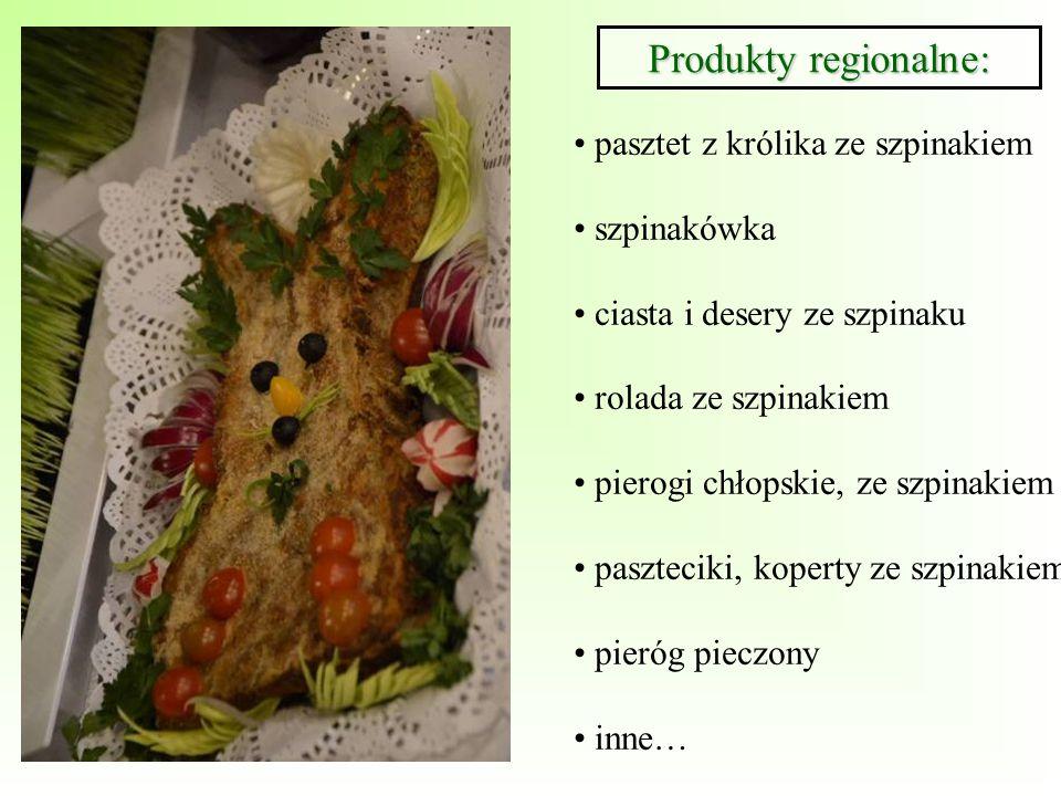 Produkty regionalne: pasztet z królika ze szpinakiem szpinakówka ciasta i desery ze szpinaku rolada ze szpinakiem pierogi chłopskie, ze szpinakiem pas