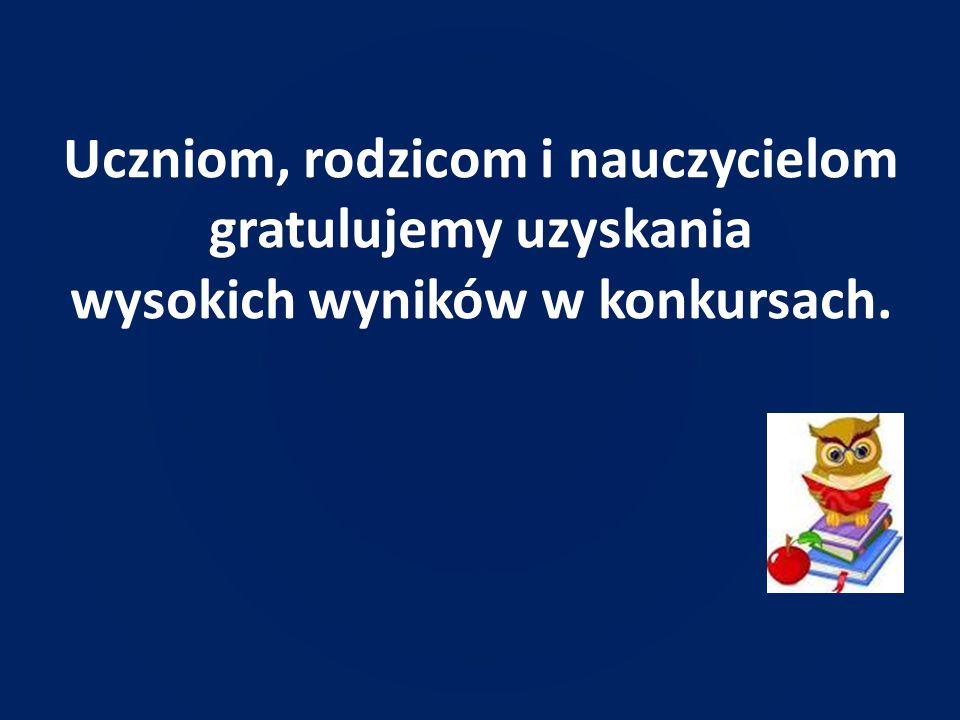 Uczniom, rodzicom i nauczycielom gratulujemy uzyskania wysokich wyników w konkursach.