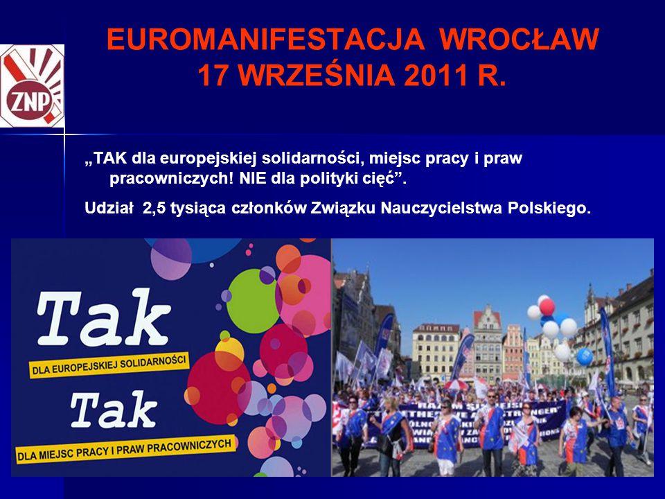 """13 EUROMANIFESTACJA WROCŁAW 17 WRZEŚNIA 2011 R. """"TAK dla europejskiej solidarności, miejsc pracy i praw pracowniczych! NIE dla polityki cięć"""". Udział"""
