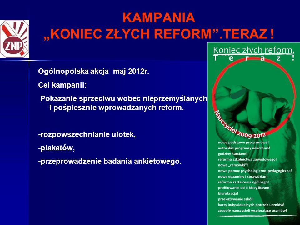 """15 KAMPANIA """"KONIEC ZŁYCH REFORM"""".TERAZ ! Ogólnopolska akcja maj 2012r. Cel kampanii: Pokazanie sprzeciwu wobec nieprzemyślanych i pośpiesznie wprowad"""