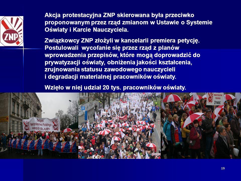 19 Akcja protestacyjna ZNP skierowana była przeciwko proponowanym przez rząd zmianom w Ustawie o Systemie Oświaty i Karcie Nauczyciela. Związkowcy ZNP