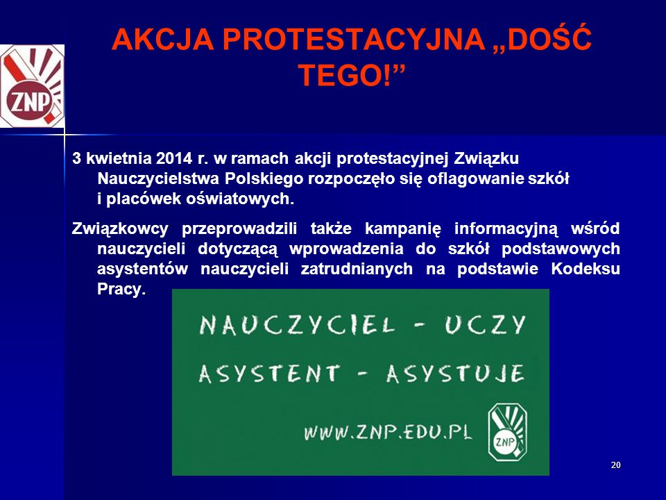 """20 AKCJA PROTESTACYJNA """"DOŚĆ TEGO!"""" 3 kwietnia 2014 r. w ramach akcji protestacyjnej Związku Nauczycielstwa Polskiego rozpoczęło się oflagowanie szkół"""