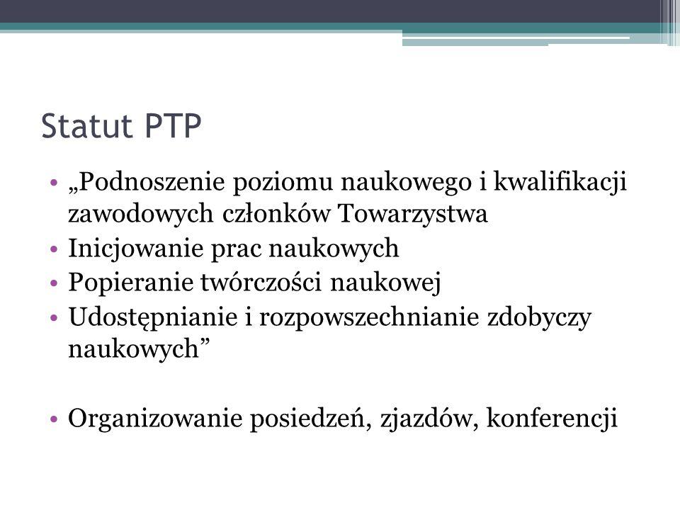 """Statut PTP """"Podnoszenie poziomu naukowego i kwalifikacji zawodowych członków Towarzystwa Inicjowanie prac naukowych Popieranie twórczości naukowej Udo"""
