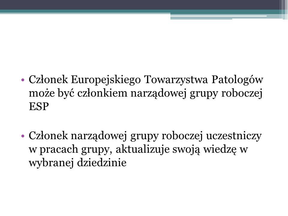 Członek Europejskiego Towarzystwa Patologów może być członkiem narządowej grupy roboczej ESP Członek narządowej grupy roboczej uczestniczy w pracach g