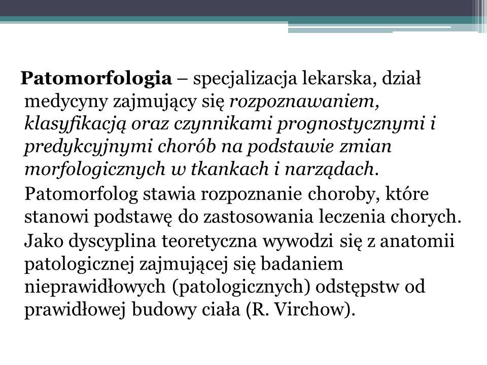 Patomorfologia – specjalizacja lekarska, dział medycyny zajmujący się rozpoznawaniem, klasyfikacją oraz czynnikami prognostycznymi i predykcyjnymi cho