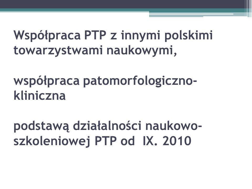 Współpraca PTP z innymi polskimi towarzystwami naukowymi, współpraca patomorfologiczno- kliniczna podstawą działalności naukowo- szkoleniowej PTP od I