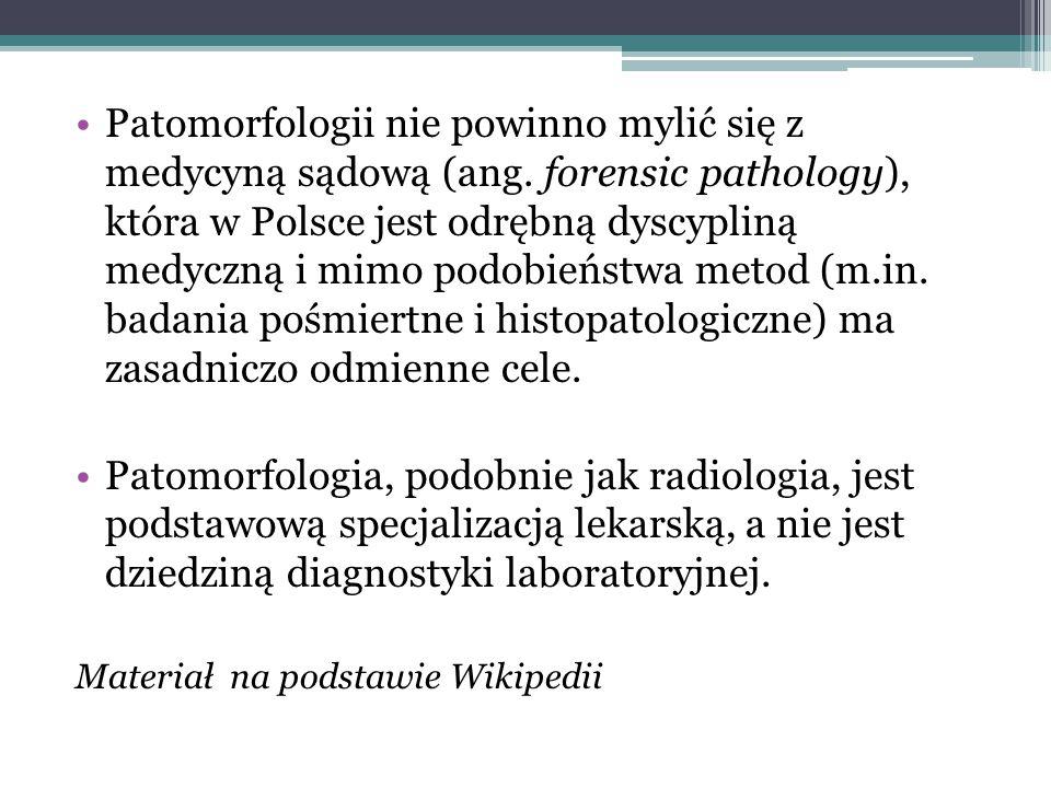 Patomorfologii nie powinno mylić się z medycyną sądową (ang. forensic pathology), która w Polsce jest odrębną dyscypliną medyczną i mimo podobieństwa