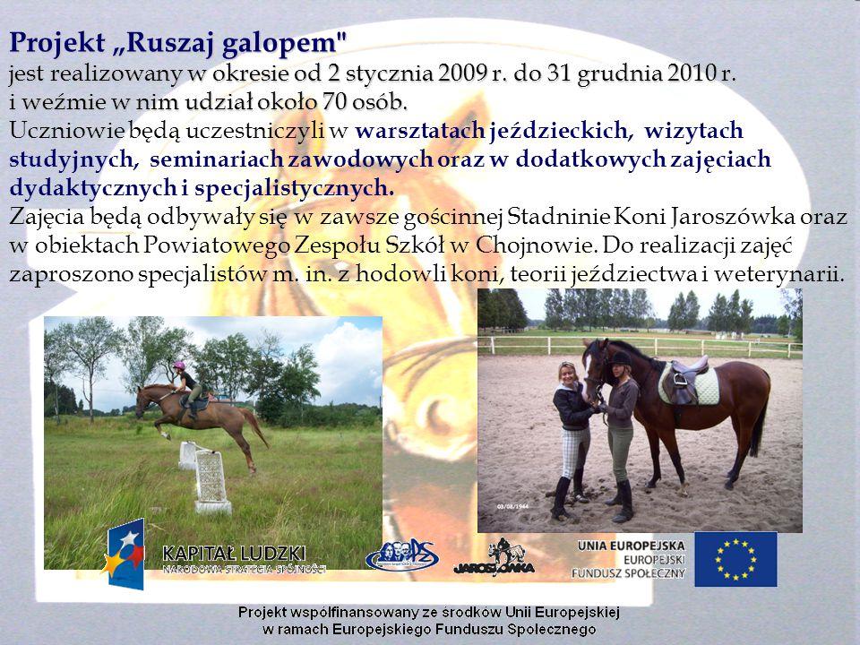 """Projekt """"Ruszaj galopem jest realizowany w okresie od 2 stycznia 2009 r."""