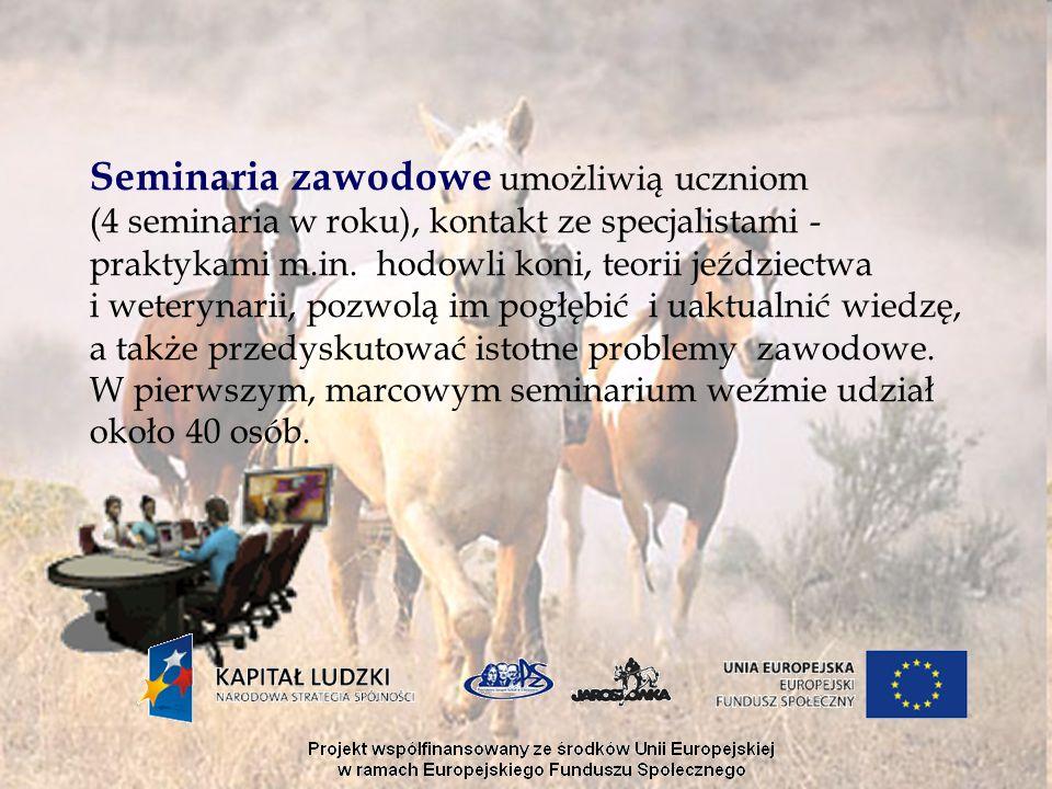 Seminaria zawodowe umożliwią uczniom (4 seminaria w roku), kontakt ze specjalistami - praktykami m.in. hodowli koni, teorii jeździectwa i weterynarii,