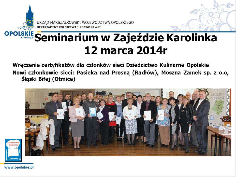 Seminarium w Zajeździe Karolinka 12 marca 2014r Wręczenie certyfikatów dla członków sieci Dziedzictwo Kulinarne Opolskie Nowi członkowie sieci: Pasiek