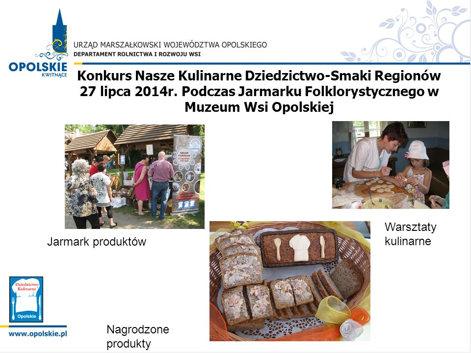 Konkurs Nasze Kulinarne Dziedzictwo-Smaki Regionów 27 lipca 2014r. Podczas Jarmarku Folklorystycznego w Muzeum Wsi Opolskiej Jarmark produktów Warszta