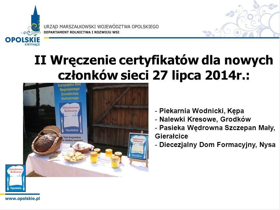II Wręczenie certyfikatów dla nowych członków sieci 27 lipca 2014r.: - Piekarnia Wodnicki, Kępa - Nalewki Kresowe, Grodków - Pasieka Wędrowna Szczepan