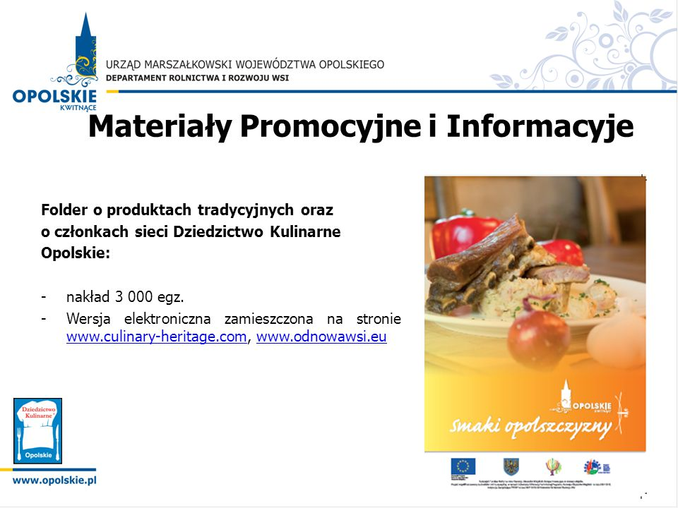Materiały Promocyjne i Informacyje Folder o produktach tradycyjnych oraz o członkach sieci Dziedzictwo Kulinarne Opolskie: -nakład 3 000 egz. -Wersja