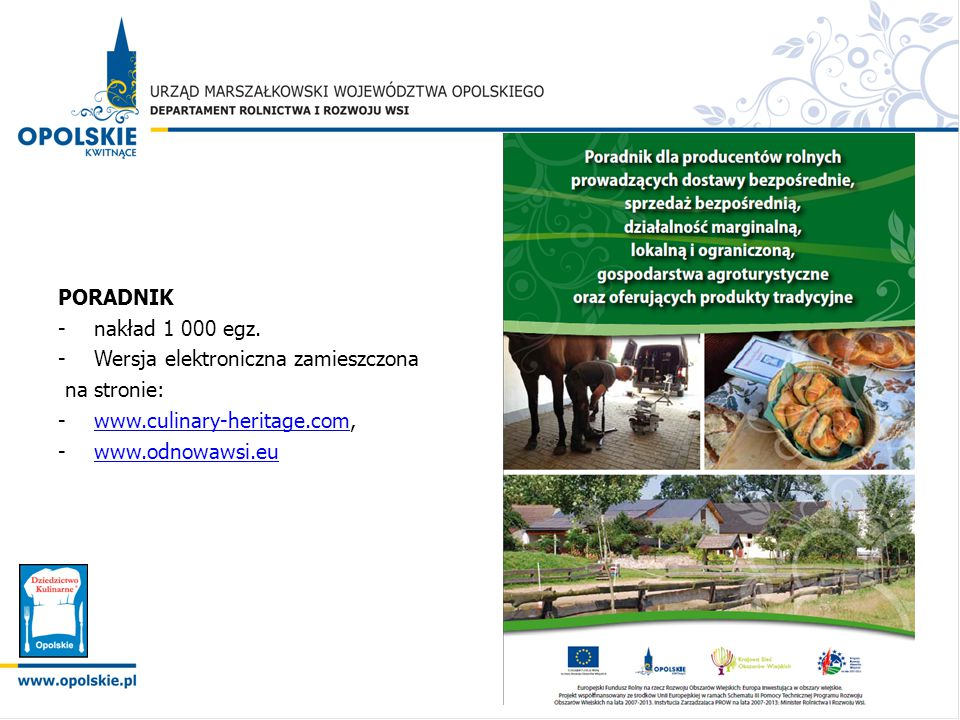 PORADNIK -nakład 1 000 egz. -Wersja elektroniczna zamieszczona na stronie: -www.culinary-heritage.com,www.culinary-heritage.com -www.odnowawsi.euwww.o