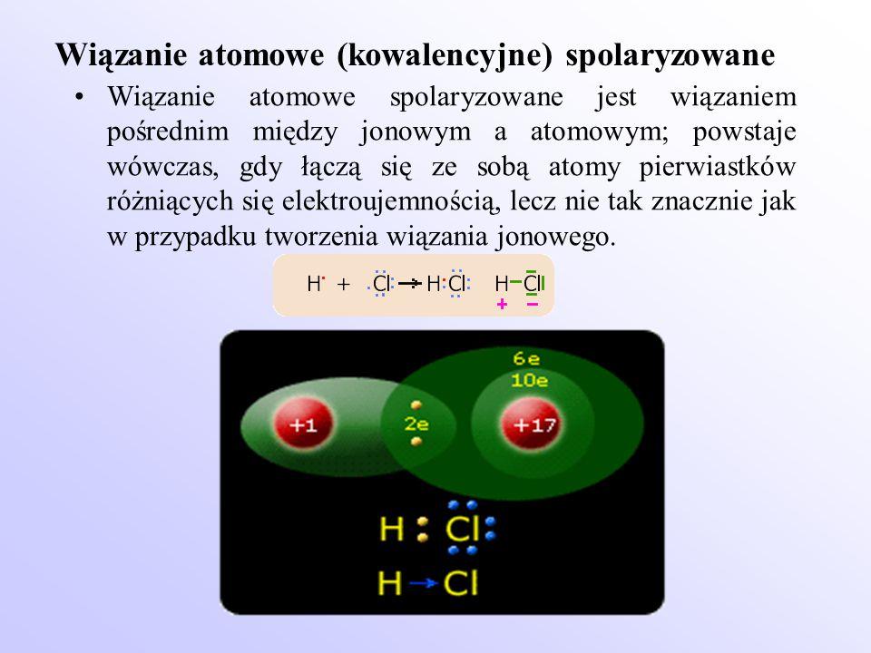 Wiązanie atomowe (kowalencyjne) spolaryzowane Wiązanie atomowe spolaryzowane jest wiązaniem pośrednim między jonowym a atomowym; powstaje wówczas, gdy