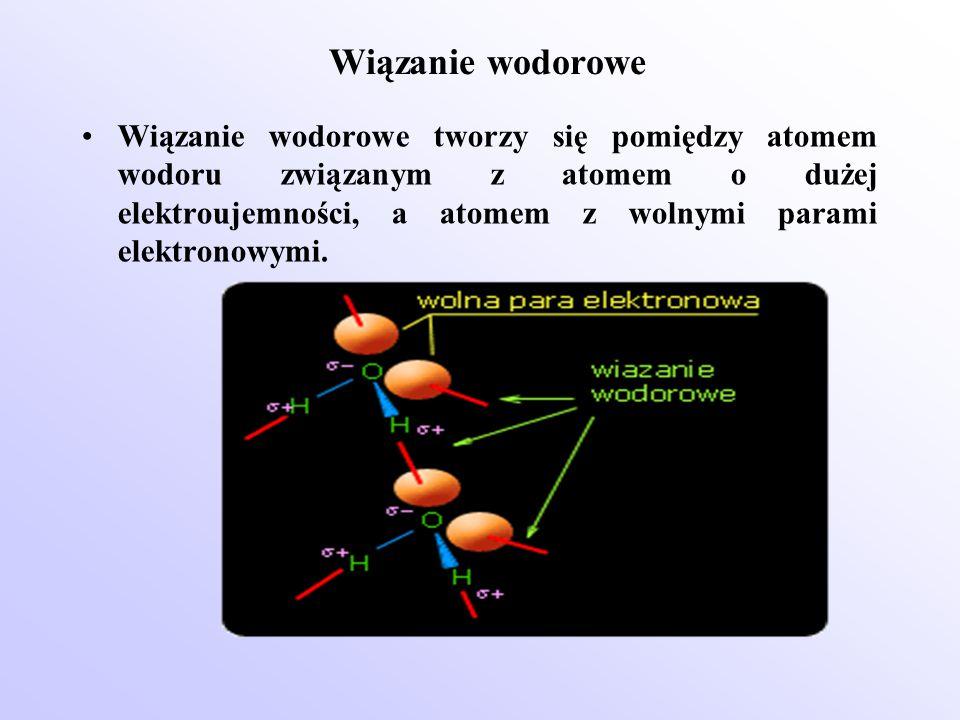 Wiązanie wodorowe Wiązanie wodorowe tworzy się pomiędzy atomem wodoru związanym z atomem o dużej elektroujemności, a atomem z wolnymi parami elektrono
