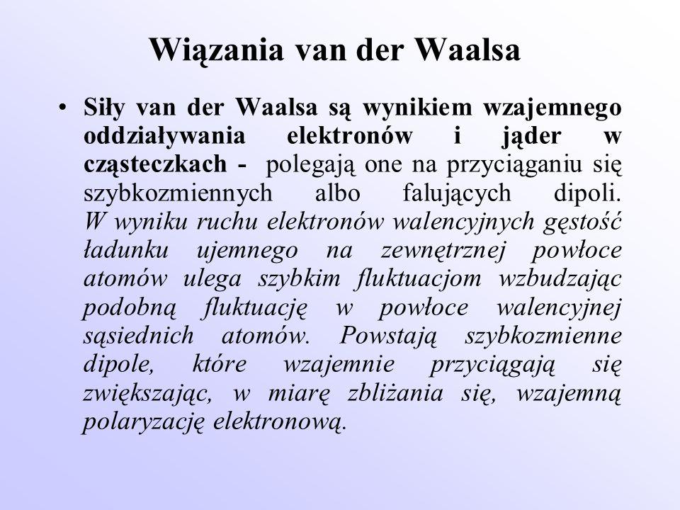Wiązania van der Waalsa Siły van der Waalsa są wynikiem wzajemnego oddziaływania elektronów i jąder w cząsteczkach - polegają one na przyciąganiu się