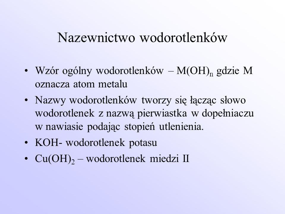 Nazewnictwo wodorotlenków Wzór ogólny wodorotlenków – M(OH) n gdzie M oznacza atom metalu Nazwy wodorotlenków tworzy się łącząc słowo wodorotlenek z n