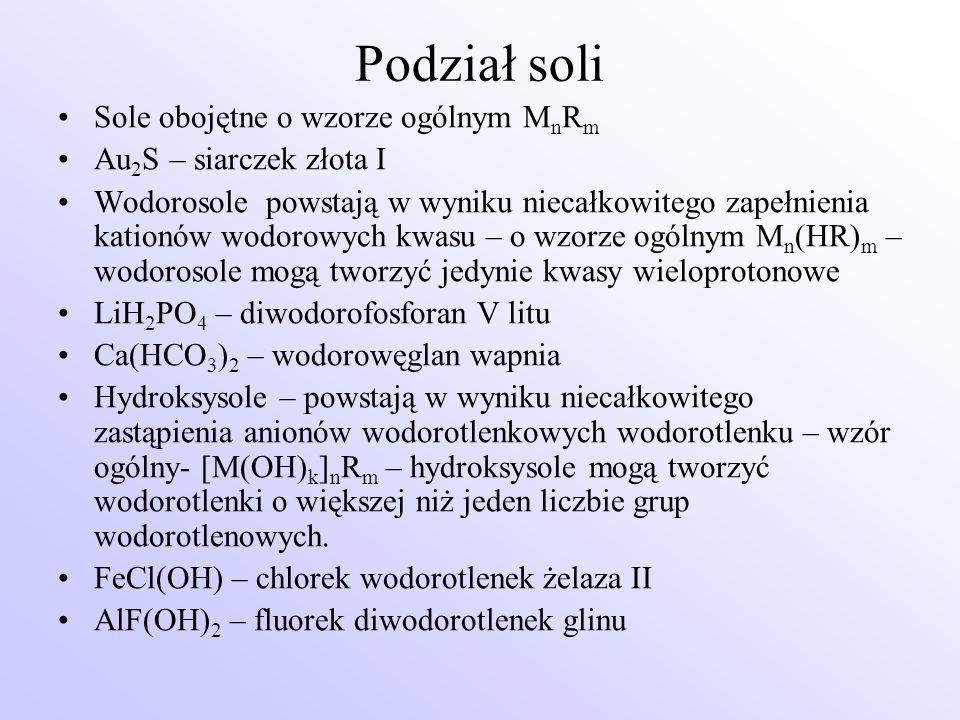 Podział soli Sole obojętne o wzorze ogólnym M n R m Au 2 S – siarczek złota I Wodorosole powstają w wyniku niecałkowitego zapełnienia kationów wodorow