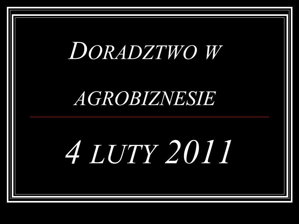 D ORADZTWO W AGROBIZNESIE 4 LUTY 2011