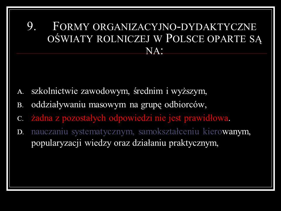 9.F ORMY ORGANIZACYJNO - DYDAKTYCZNE OŚWIATY ROLNICZEJ W P OLSCE OPARTE SĄ NA : A.