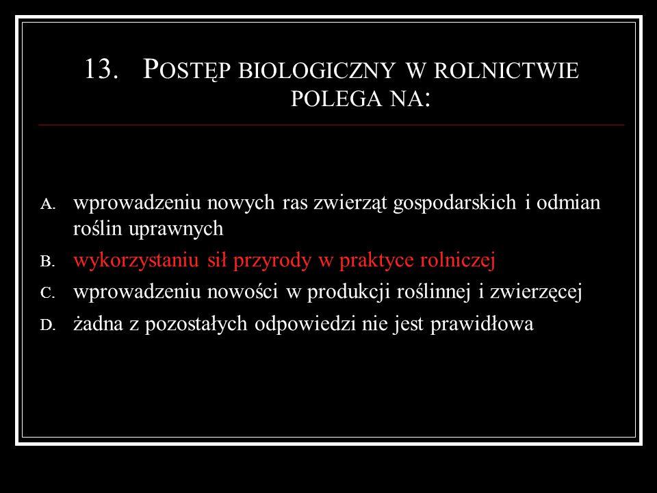 13.P OSTĘP BIOLOGICZNY W ROLNICTWIE POLEGA NA : A.