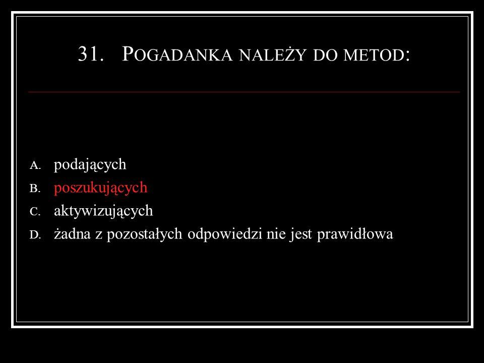 31.P OGADANKA NALEŻY DO METOD : A. podających B. poszukujących C.