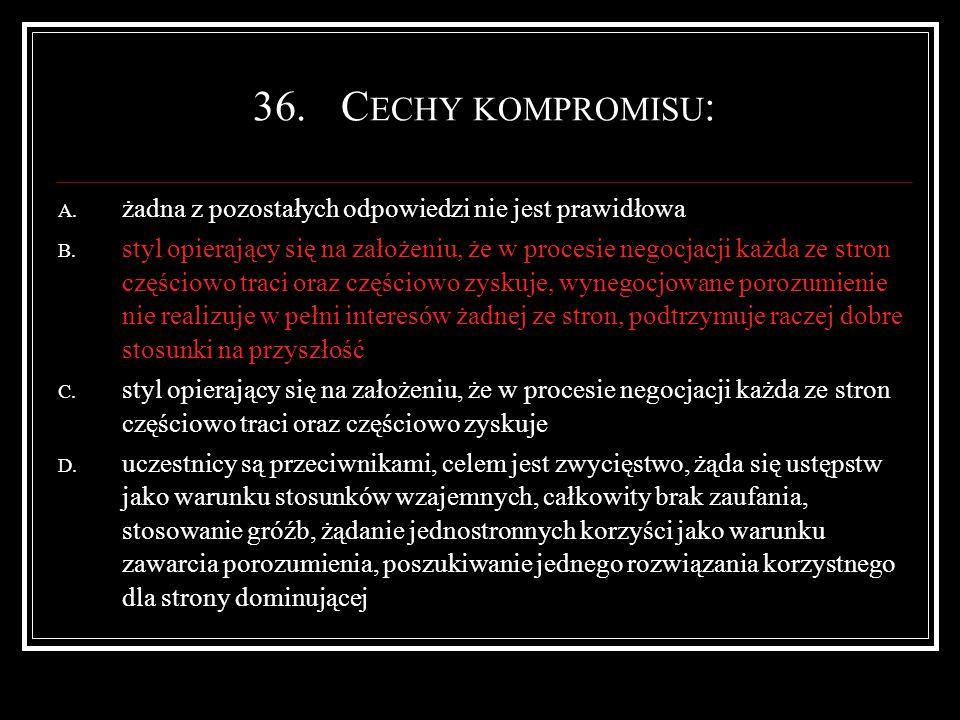 36.C ECHY KOMPROMISU : A. żadna z pozostałych odpowiedzi nie jest prawidłowa B.