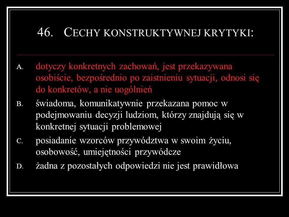 46.C ECHY KONSTRUKTYWNEJ KRYTYKI : A.