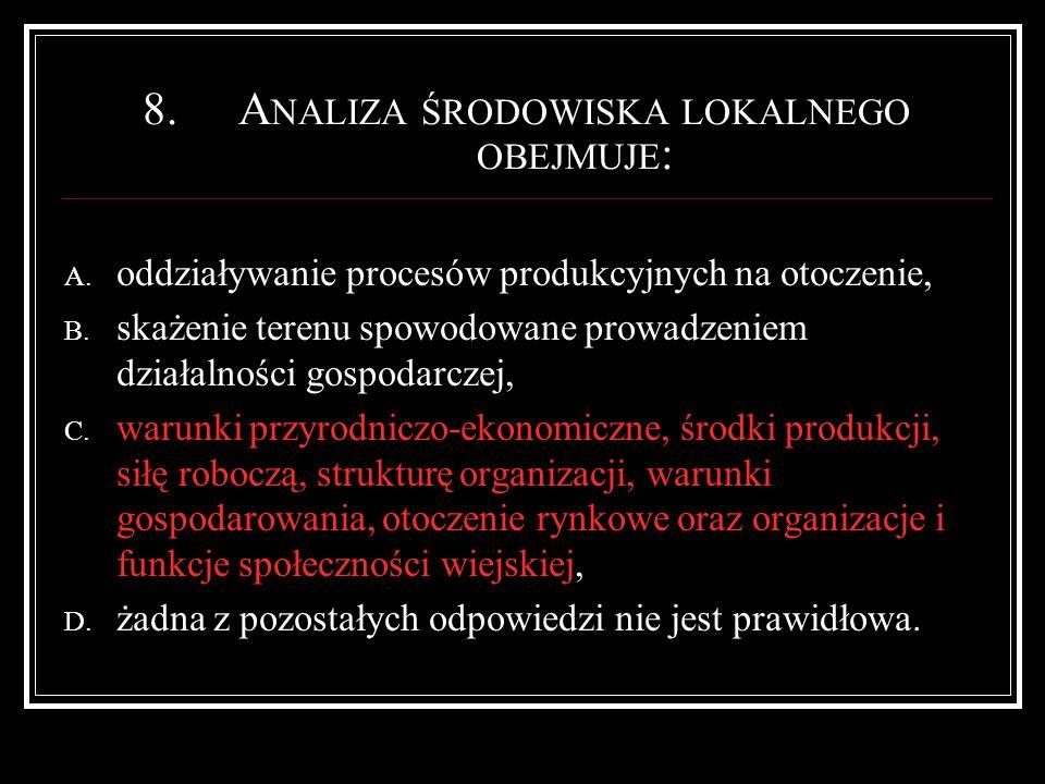 8.A NALIZA ŚRODOWISKA LOKALNEGO OBEJMUJE : A. oddziaływanie procesów produkcyjnych na otoczenie, B.