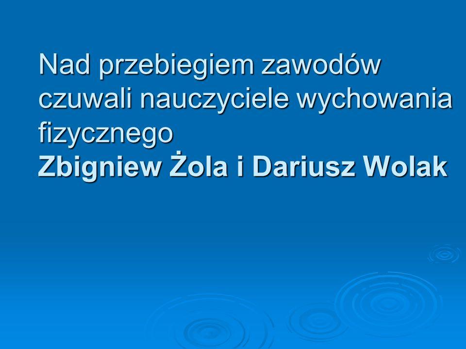 Nad przebiegiem zawodów czuwali nauczyciele wychowania fizycznego Zbigniew Żola i Dariusz Wolak