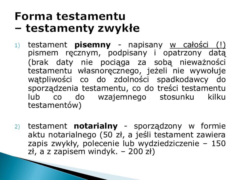 1) testament pisemny - napisany w całości (!) pismem ręcznym, podpisany i opatrzony datą (brak daty nie pociąga za sobą nieważności testamentu własnor