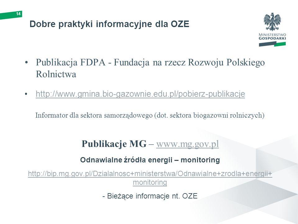 Dobre praktyki informacyjne dla OZE Publikacja FDPA - Fundacja na rzecz Rozwoju Polskiego Rolnictwa http://www.gmina.bio-gazownie.edu.pl/pobierz-publikacje Informator dla sektora samorządowego (dot.