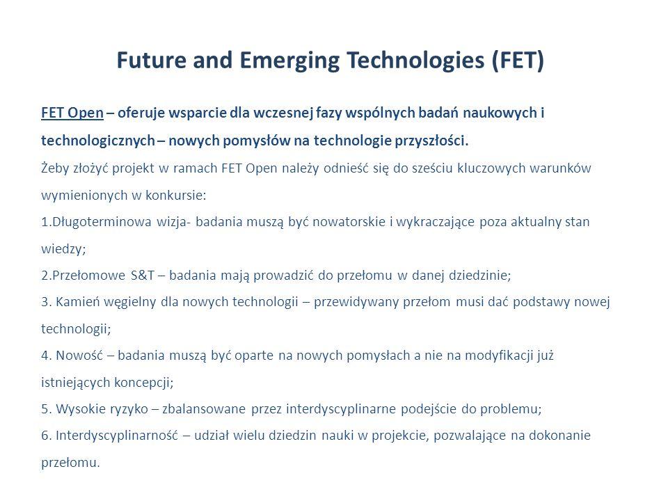 Future and Emerging Technologies (FET) FET Open – oferuje wsparcie dla wczesnej fazy wspólnych badań naukowych i technologicznych – nowych pomysłów na